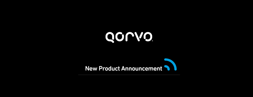 Qorvo New Products: GaN Amplifier, Discrete Transistors, Front End Modules, and LNA for Defense, 5G Wireless and Wi-Fi 6 Systems