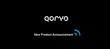 Qorvo New Products: Front End Module, BAWplexer, GaN Amplifier and Transistors, and SPDT Switch for Wi-Fi 6, Defense, 5G Wireless and CATV Systems