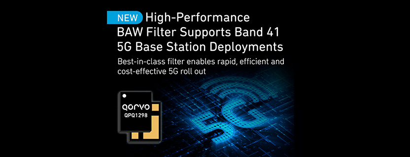 Qorvo® Launches High Performance BAW Filter to Support Band 41 5G Base Station Deployments