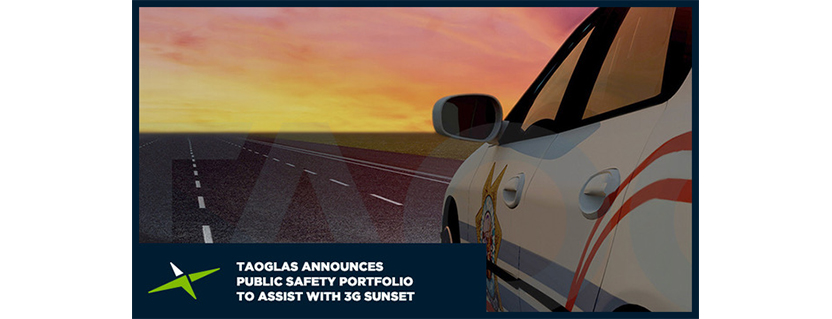Taoglas Announces Public Safety Portfolio to Assist with Reliability and Flexibility of Coverage as Mobile Operators Launch 5G, Shut Down 3G and Refarm Spectrum